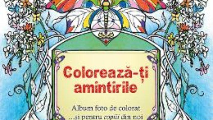 Coloreaza-ti amintirile PDF (download, pret, reducere)