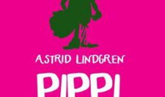 Cartea Pippi Sosetica – Astrid Lindgren (download, pret, reducere)