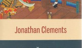Cartea Scurta istorie a samurailor – Jonathan Clements (download, pret, reducere)