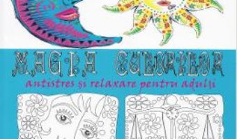 Magia culorilor. Antistres si relaxare pentru adulti PDF (download, pret, reducere)